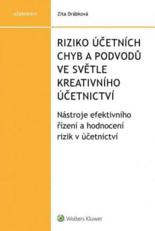 Riziko účetních chyb a podvodů ve světle kreativního účetnictví - Nástroje efektivního řízení a hodnocení rizik v účetnictví - Zita Drábková