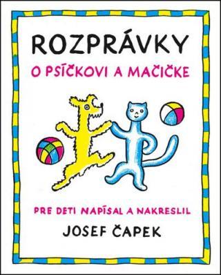 Rozprávky o psíčkovi a mačičke - Čapek Josef