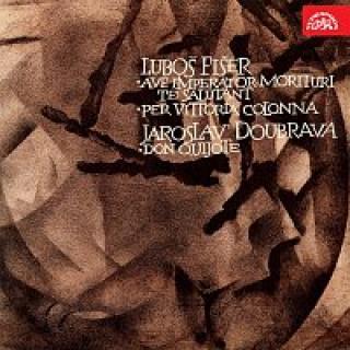 Různí interpreti – Fišer: Ave inperator, morituri te salutant, Per Vittoria Colonna - Doubrava: Don Quijote