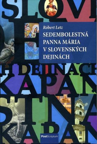 Sedembolestná Panna Mária v slovenských dejinách - Letz Róbert