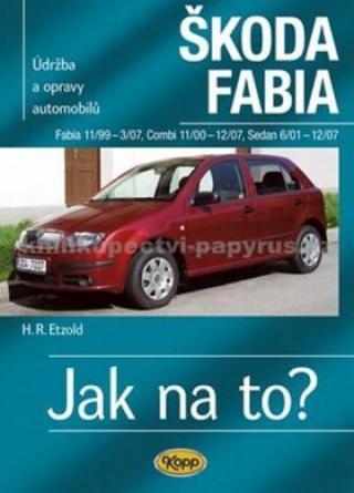 Škoda Fabia 11/99 - 12/07 - Jak na to? 75. - 4. vydání - Etzold Hans-Rudiger Dr.