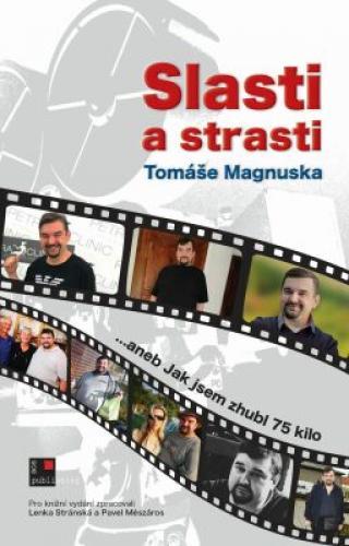 Slasti a strasti Tomáše Magnuska…aneb Jak jsem zhubl 75 kilo - Tomáš Magnusek