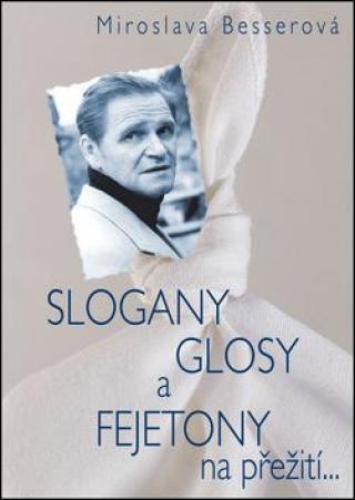 SLOGANY, GLOSY A FEJETONY na přežití... - Besser Vilém