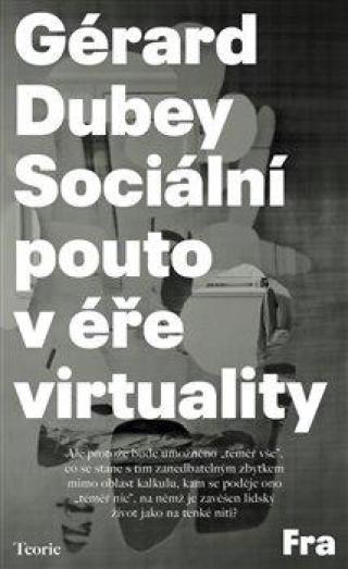 Sociální pouto v éře virtuality - Dubey Gérard