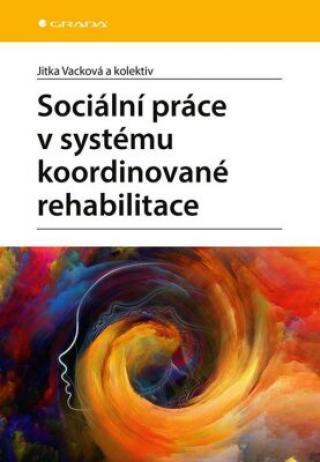 Sociální práce v systému koordinované rehabilitace u klientů po získaném poškození mozku - Jitka Vacková