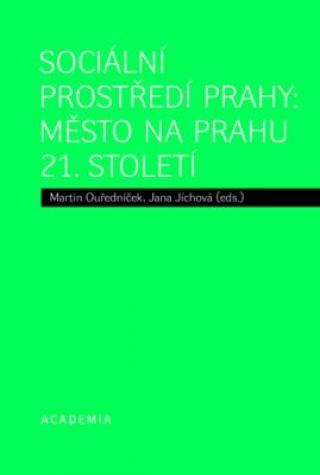 Sociální prostředí Prahy: město na prahu 21. století - Martin Ouředníček, Jana Jíchová