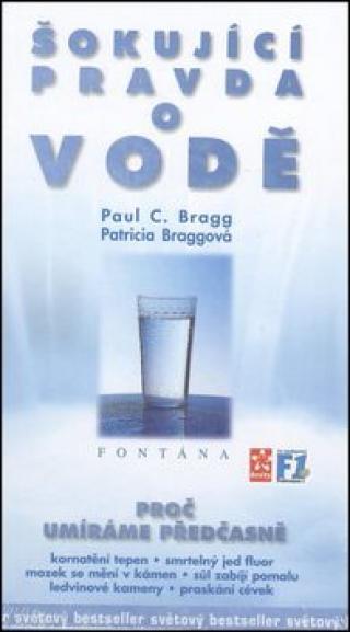 Šokující pravda o vodě - Proč umíráme předčasně - Paul C. Bragg, Patricia Braggová