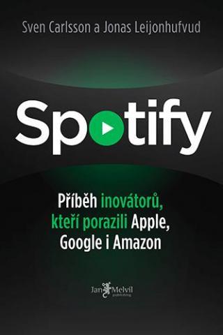 Spotify - Příběh inovátorů, kteří porazili Apple, Google i Amazon