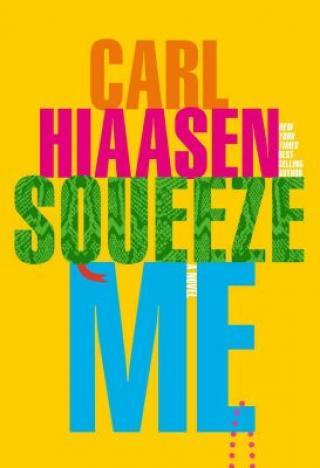 Squeeze Me : A Novel - Carl Hiaasen