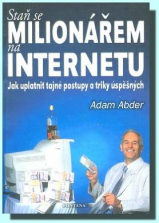 Staň se milionářem na internetu - Jak uplatnit tajné postupy a triky úspěšných - Abder Adam