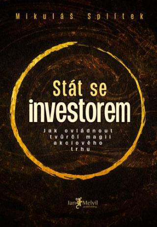 Stát se investorem - Jak ovládnout tvůrčí magii akciového trhu