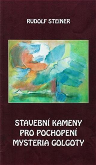 Stavební kameny pro pochopení mysteria Golgoty - Steiner Rudolf