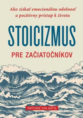 Stoicizmus pre začiatočníkov - Natta Matthew J. Van