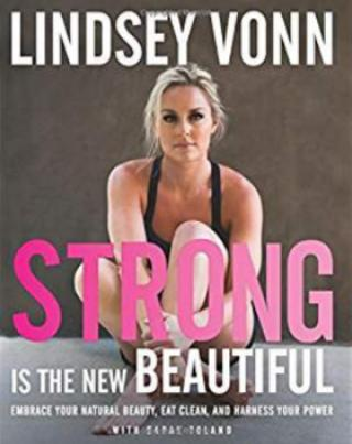 Strong Is the New Beautiful: Embrace Your Natural Beauty, Eat Clean, and Harness Your Power - Vonn Lindsey