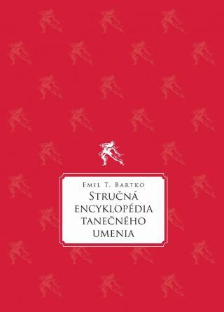 Stručná encyklopédia tanečného umenia - Bartko Emil T.