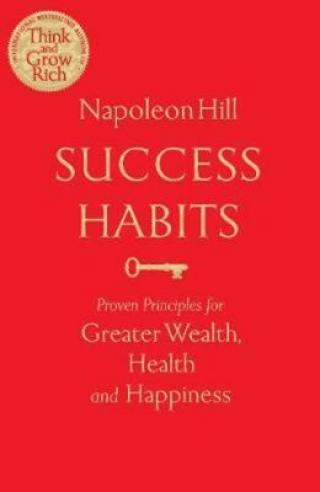 Success Habits : Proven Principles for Greater Wealth, Health, and Happiness - Napoleon Hill