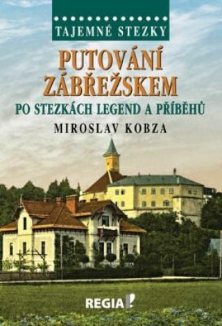 Tajemné stezky-Putování Zábřežskem po stezkách legend a příběhů - Miroslav Kobza