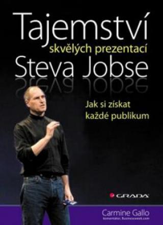 Tajemství skvělých prezentací Steva Jobse - Jak si získat každé publikum - Carmine Gallo
