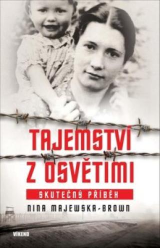 Tajemství z Osvětimi - Skutečný příběh - Majewska-Brown Nina