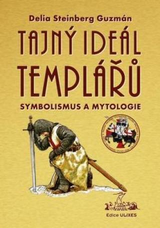 Tajný Ideál Templářů -- Symbolismus a mytologie