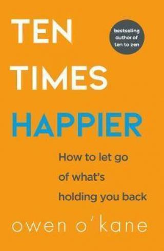 Ten Times Happier : How to Let Go of What´s Holding You Back