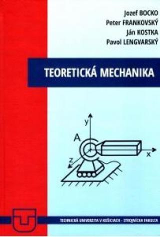 Teoretická mechanika - Bocko Jozef, Frankovský Peter, Kostka Ján