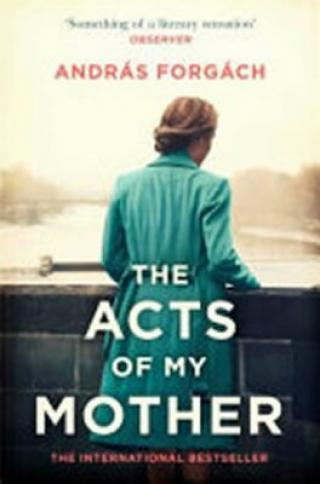 The Acts of My Mother - András Forgách
