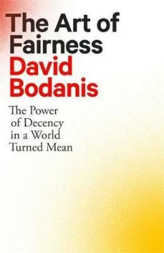 The Art of Fairness : The Power of Decency in a World Turned Mean - David Bodanis