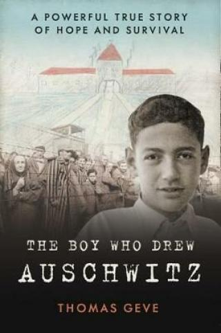 The Boy Who Drew Auschwitz : A Powerful True Story of Hope and Survival - Geve Thomas
