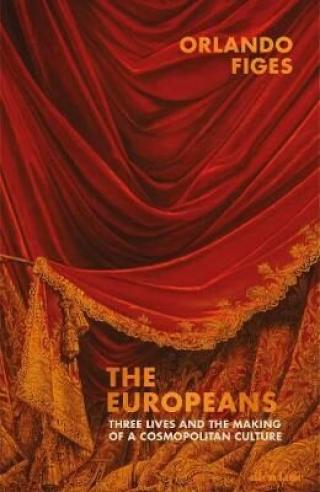 The Europeans : Three Lives and the Making of a Cosmopolitan Culture - Orlando Figes
