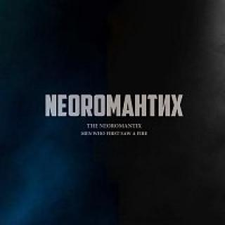 The Neoromantix – MEN WHO FIRST SAW A FIRE