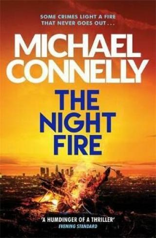 The Night Fire : The Brand New Ballard and Bosch Thriller - Michael Connelly
