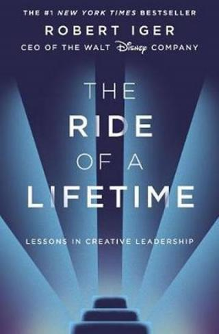 The Ride of a Lifetime : Lessons in Creative Leadership from the CEO of the Walt Disney Company