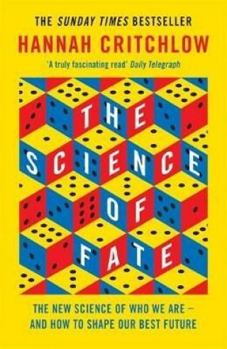The Science of Fate : The New Science of Who We Are - And How to Shape our Best Future - Hannah Critchlow