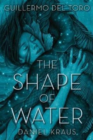 The Shape of Water - Guillermo Del Toro, Chuck Hogan