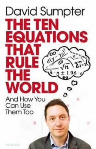 The Ten Equations that Rule the World : And How You Can Use Them Too - Sumpter David
