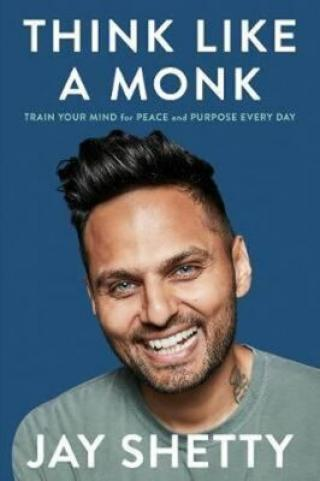 Think Like a Monk: Train Your Mind for Peace and Purpose Every Day - Shetty Jay