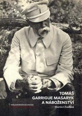 Tomáš Garrigue Masaryk a náboženství - Martin Chadima