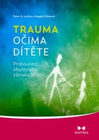 Trauma očima dítěte - Peter A. Levine, Maggie Klineová