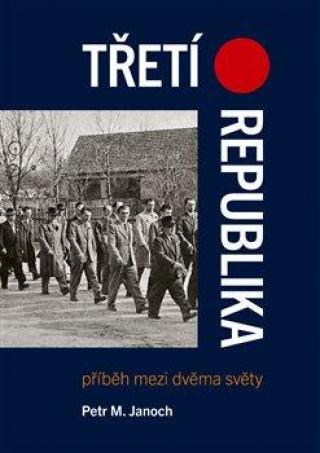 Třetí republika -- Příběh mezi dvěma světy - Janoch Petr M.