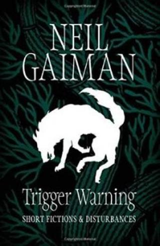 Trigger Warning: Short Fictions and Disturbances - Gaiman Neil