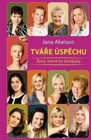 Tváře úspěchu -- Ženy, které to dokázaly - Abelson Jana