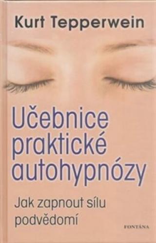 Učebnice praktické autohypnózy - Kurt Tepperwein