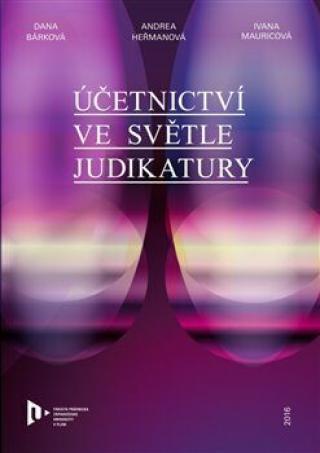 Účetnictví ve světle judikatury - Dana Bárková, Andrea Heřmanová, Ivana Mauricová