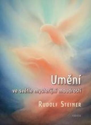 Umění ve světle mysterijní moudrosti - Steiner Rudolf