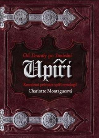 Upíři od Draculy ke Stmívání - Montague Charlotte