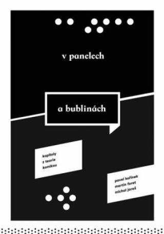 V panelech a bublinách. Kapitoly z teorie komiksu - Michal Jareš, Pavel Kořínek, Martin Foret