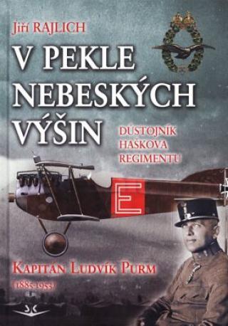 V pekle nebeských výšin: Důstojník Haškova regimentu Kapitán Ludvík Purm  - Jiří Rajlich