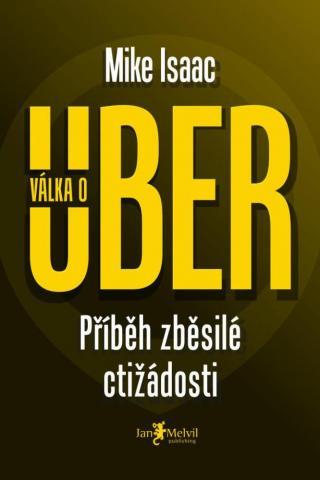Válka o Uber: Příběh zběsilé ctižádosti - Isaac Mike