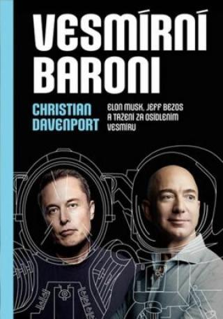 Vesmírní baroni - Elon Musk, Jeff Bezos a tažení za osídlením vesmíru - Christian Davenport